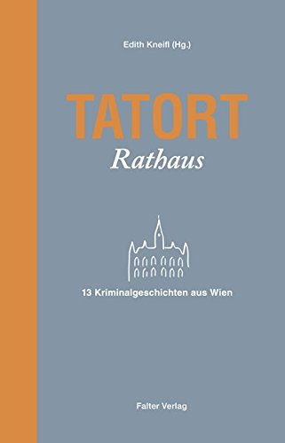 Tatort Rathaus: 13 Kriminalgeschichten aus Wien (Tatort Kurzkrimis)