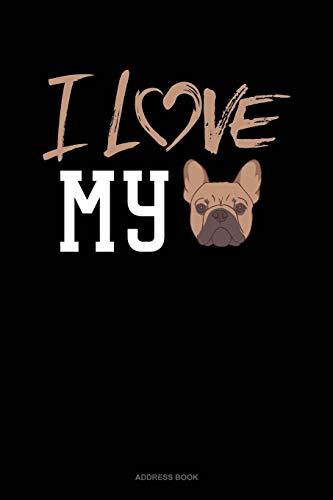 I Love My French Bulldog: Address Book