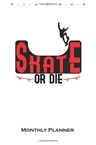 Skate or Die Monthly Planner: Monthly Calendar (Daily planner with notes) for all lovers and fans of the fast sport on wheels