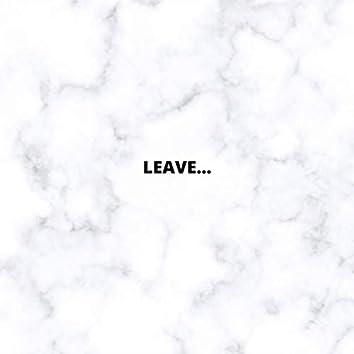 Leave...
