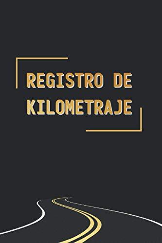 REGISTRO DE KILOMETRAJE: CUADERNO DE SEGUIMIENTO: Fecha, Itinerario, Kilómetros... | Registra tus Gastos en Gasolina o Diesel de Todos los Vehículos ... de Taxi, Autobús, Camión O Automóvil.