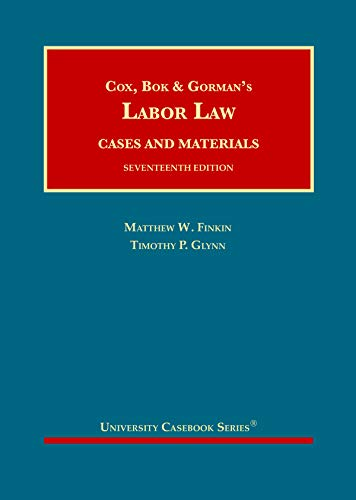 Compare Textbook Prices for Cox, Bok & Gorman's Labor Law University Casebook Series 17 Edition ISBN 9781684679812 by Finkin, Matthew,Glynn, Timothy