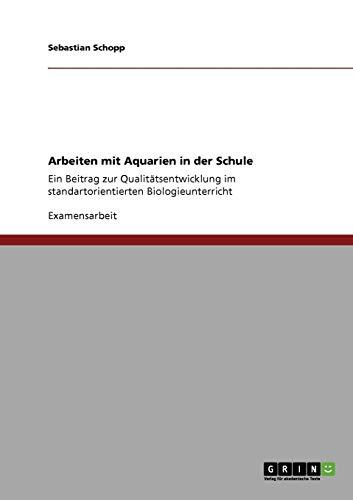 Arbeiten mit Aquarien in der Schule: Ein Beitrag zur Qualitätsentwicklung im standartorientierten Biologieunterricht