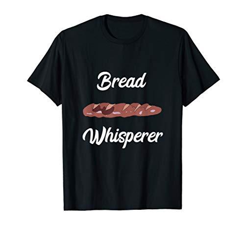 Brot Flüsterer Bread Whisperer Backen Bäcker Bäckermeister T-Shirt