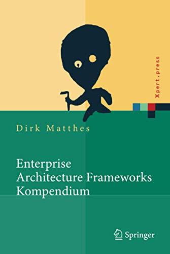 Enterprise Architecture Frameworks Kompendium: Über 50 Rahmenwerke für das IT-Management (Xpert.press)