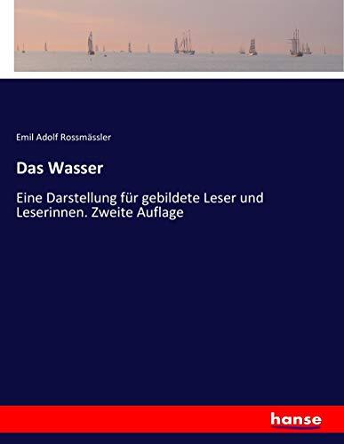 Das Wasser: Eine Darstellung für gebildete Leser und Leserinnen. Zweite Auflage