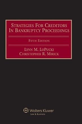 Strategies for Creditors in Bankruptcy Proceedings by Lynn M. LoPucki (2006-12-12)