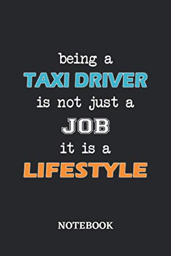 Being a Taxi Driver is not just a Job it is a Lifestyle Notebook: 6x9 inches - 110 blank numbered pages • Greatest Passionate working Job Journal • Gift, Present Idea