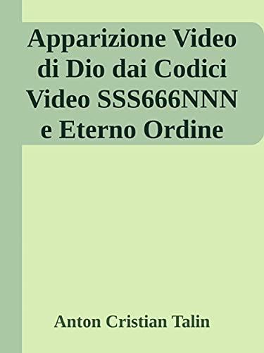 Apparizione Video di Dio dai Codici Video SSS666NNN e Eterno Ordine (Italian Edition)