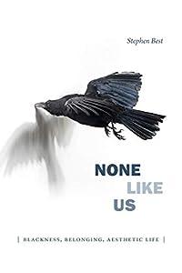 None Like Us: Blackness, Belonging, Aesthetic Life (Theory Q)