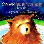 Samson The Hot Tub Bear: A True Story Hardcover