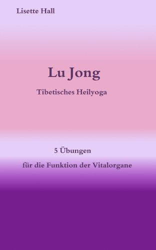 Lu Jong - Tibetisches Heilyoga - Fünf Übungen für die Funktion der Vitalorgane