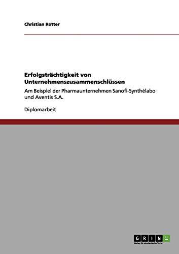 Erfolgsträchtigkeit von Unternehmenszusammenschlüssen: Am Beispiel der Pharmaunternehmen Sanofi-Synthélabo und Aventis S.A.