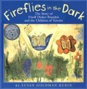 Fireflies in the Dark: The Story of Friedl Dicker-Brandeis and the Children of Terezin by Susan Goldman Rubin