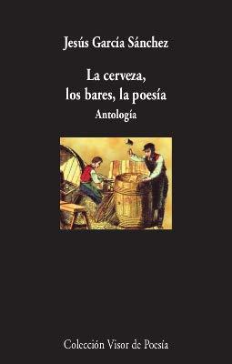 La cerveza, los bares,la poesía: Antología: 1100 (visor de Poesía)