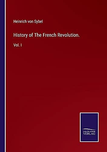 History of The French Revolution.: Vol. I