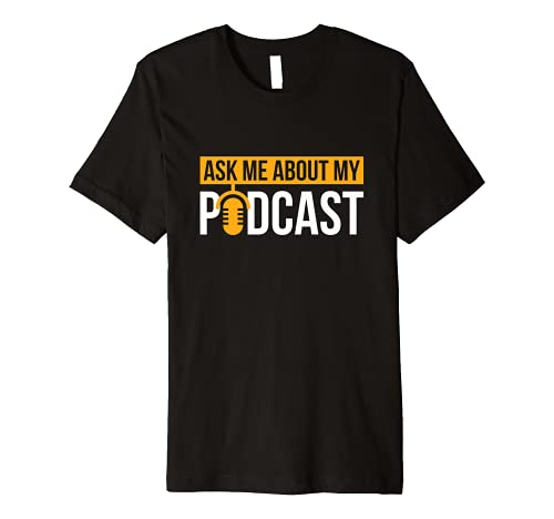 Ask Me About My Podcast Design for Podcasters Podcasting Premium T-Shirt