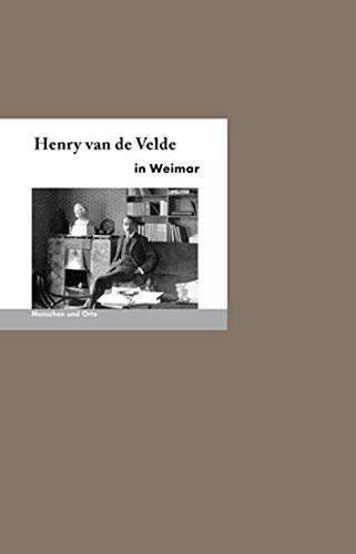 Henry van de Velde in Weimar: Menschen und Orte (MENSCHEN UND ORTE / Leben und Lebensorte von Schriftstellern und Künstlern)
