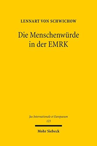Die Menschenwürde in der EMRK: Mögliche Grundannahmen, ideologische Aufladung und rechtspolitische Perspektiven nach der Rechtsprechung des Europäischen ... (Jus Internationale et Europaeum 123)