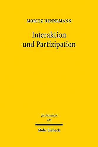 Interaktion und Partizipation: Dimensionen systemischer Bindung im Vertragsrecht (Jus Privatum, Band 245)