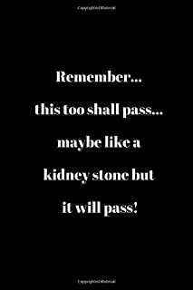 Remember... this too shall pass... maybe like a kidney stone but it will pass!: Humor Quote Notebook/Journal/Diary (6 x 9) 120 Lined pages