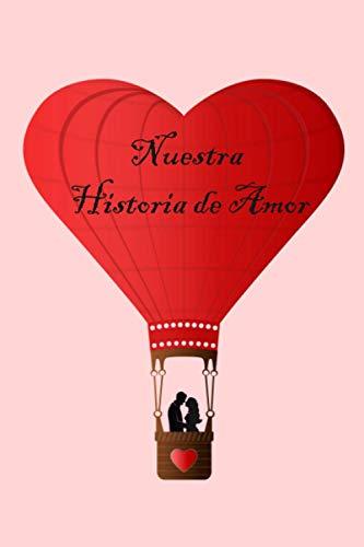 Nuestra Historia de Amor: Libro de amor para llenar un hermoso regalo para el Día de San Valentín / Diario del Día de San Valentín Día de San Valentín para esposa, esposo, novia 110 páginas