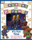 Price comparison product image Bananas in Pajamas: It's Fun Time