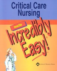 Critical Care Nursing: Made Incredibly Easy
