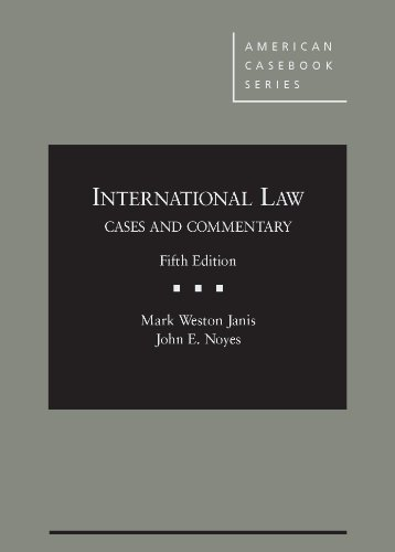 International Law, Cases and Commentary, 5th (American Casebook Series)