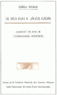 De Béla Kun à János Kádár: Soixante-dix ans de communisme hongrois (French Edition)