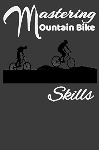 Mastering Mountain Bike Skills: Notebook 9*6-110 white Pages, For Cycling Bicycles Journal