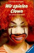 Wir spielen Clown. Ein Zirkus- Spiel- Buch.