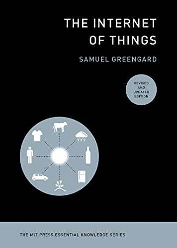 Compare Textbook Prices for The Internet of Things, revised and updated edition The MIT Press Essential Knowledge series Revised, Updated Edition ISBN 9780262542623 by Greengard, Samuel