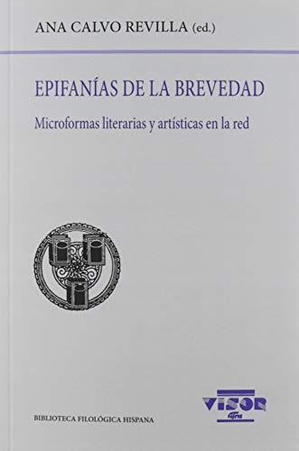 Epifanias de la brevedad: Microformas literarias y artísticas en a red: 211 (Biblioteca Filológica Hispana)