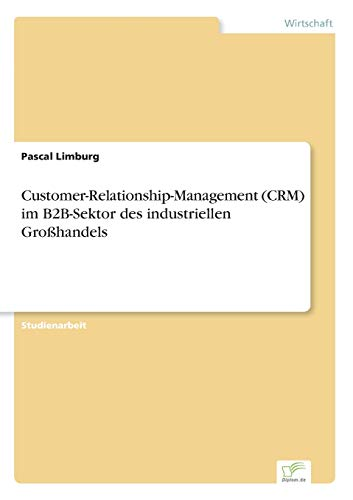 Customer-Relationship-Management (CRM) im B2B-Sektor des industriellen Großhandels