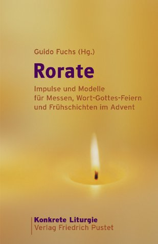 Rorate: Impulse und Modelle für Messen, Wort-Gottes-Feiern und Frühschichten im Advent