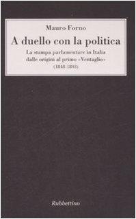 A duello con la politica. La stampa parlamentare in Italia dalle origini al primo «Ventaglio» (1848-1893)