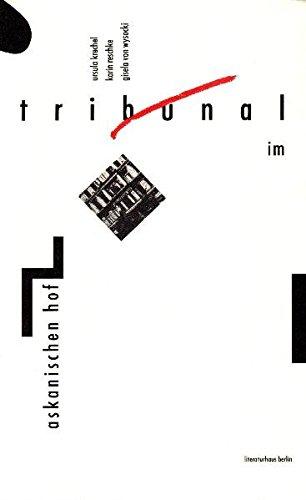 Tribunal im Askanischen Hof: Drei Theaterstücke nach einem fiktiven Stück von Jorge Semprun und einem Brief Franz Kafkas (Texte aus dem Literaturhaus Berlin)