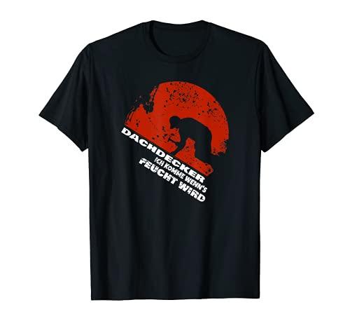 Lustiges Dachdecker ich komm wenn´s feucht ist T-Shirt