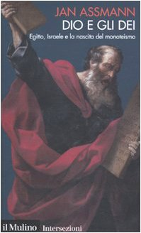 Dio e gli dei. Egitto, Israele e la nascita del monoteismo