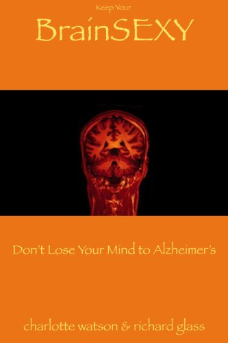 Keep Your BrainSEXY: Don't Lose Your Mind to Alzheimer's (English Edition)