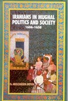 Iranians in Mughal Politics and Society: 1606-1658