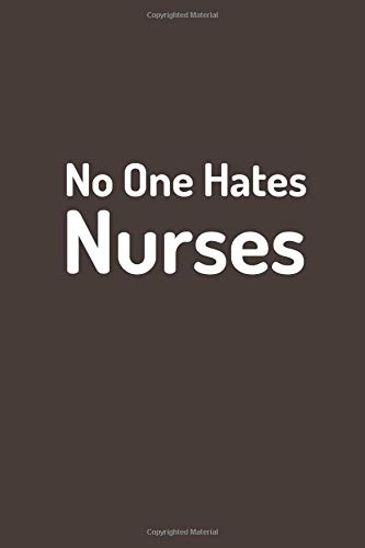 No One Hates Nurses: Simple Birthday Gift for Nurses and Suitable as a Pandemic Gift For Front Line Health Worker