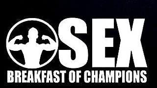 CCI Sex Breakfast of Champions Funny Decal Vinyl Sticker|Cars Trucks Vans Walls Laptop| White |7.25 x 3.25 in|CCI801