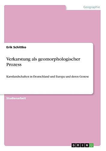 Verkarstung als geomorphologischer Prozess: Karstlandschaften in Deutschland und Europa und deren Genese