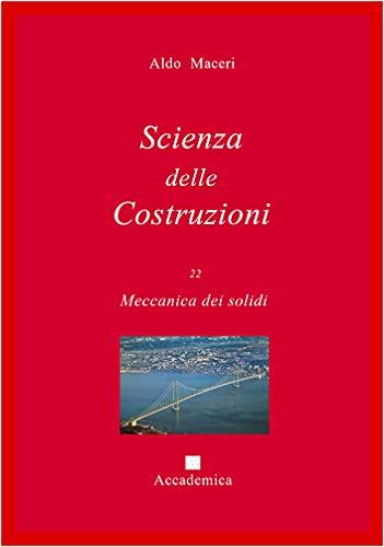 Meccanica dei solidi (Scienza delle Costruzioni Vol. 22)