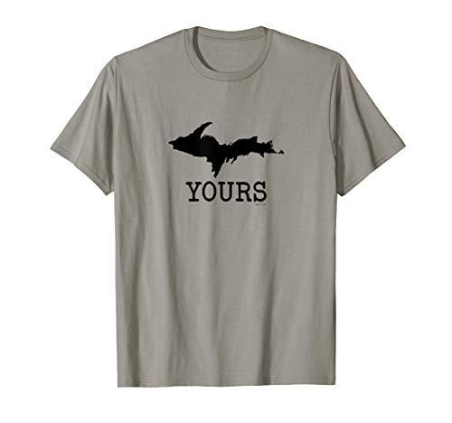 Yooper Michigan Upper Peninsula UP Yours T-Shirt