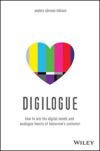 Digilogue: How to Win the Digital Minds and Analogue Hearts of Tomorrow′s...