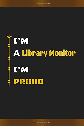 I'm a Library Monitor I'm proud: Amazing Notebook Journal, wonderful gift for University graduates or for new Job, friend, family, boyfriend, ... with Best design and fantastic colors.