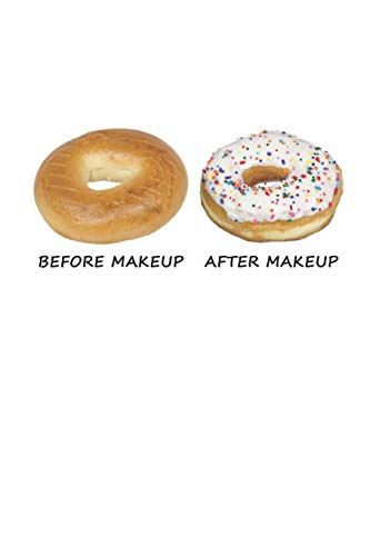 Before Makeup - After Makeup: Funny Donut. Ruled Composition Notebook to Take Notes at Work. Lined Bullet Point Diary, To-Do-List or Journal For Men and Women.